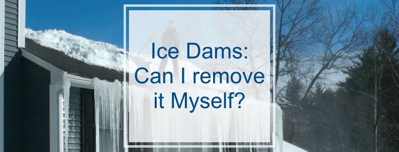 Ice Dams- Can I Remove it Myself?