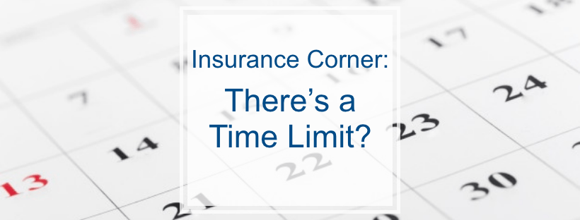 Insurance Corner- There's a time limit?