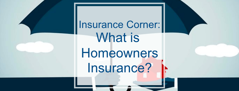 Insurance Corner- What is homeowners insurance?